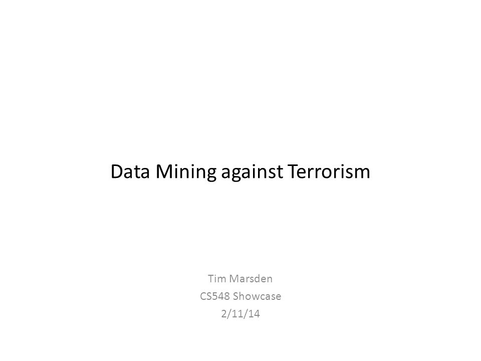 Data Mining against Terrorism Tim Marsden CS548 Showcase 2/11/14