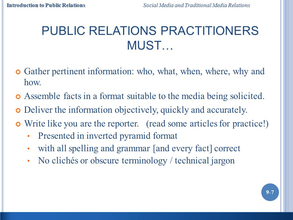 Introduction to Public Relations Social Media and Traditional Media Relations 9-7 PUBLIC RELATIONS PRACTITIONERS MUST… Gather pertinent information: who, what, when, where, why and how.