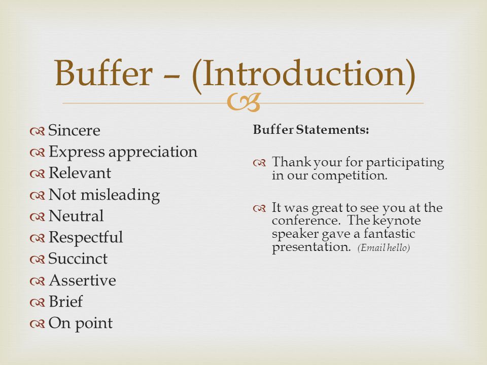 Buffer – (Introduction) Sincere Express appreciation Relevant Not misleading Neutral Respectful Succinct Assertive Brief On point Buffer Statements: T