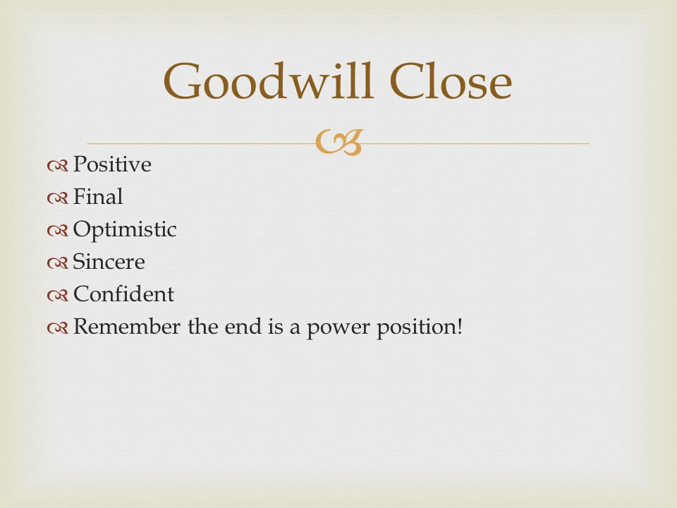 Positive Final Optimistic Sincere Confident Remember the end is a power position! Goodwill Close