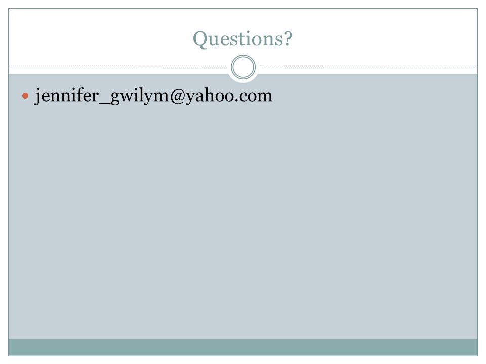 Questions jennifer_gwilym@yahoo.com