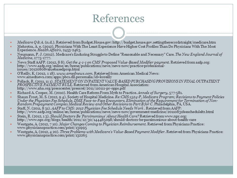 References Medicare Q & A. (n.d.). Retrieved from Budget.House.gov: http://budget.house.gov.settingtherecordstraight/medicare.htm Mehrotra, A. e. (201