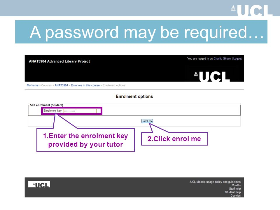 A password may be required… 2.Click enrol me 1.Enter the enrolment key provided by your tutor