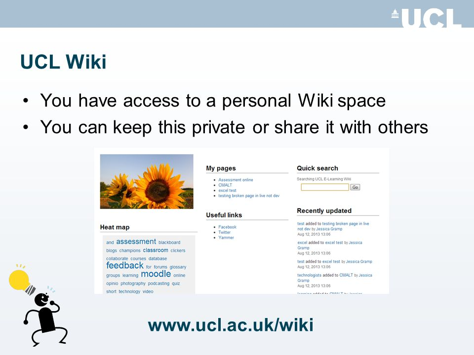 UCL Wiki You have access to a personal Wiki space You can keep this private or share it with others www.ucl.ac.uk/wiki
