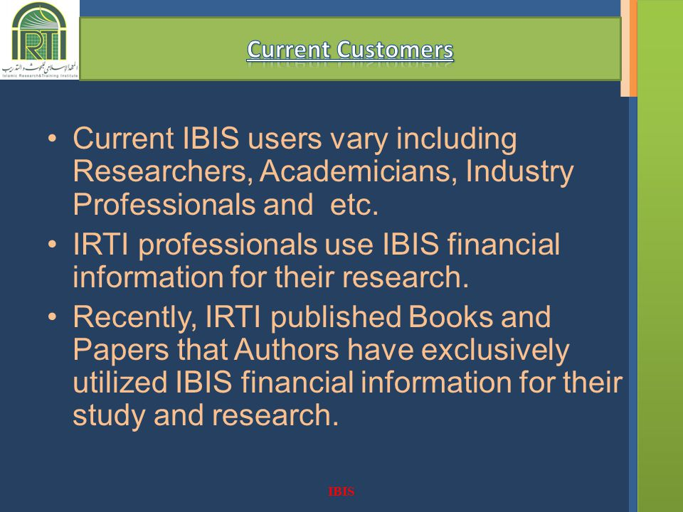 IBIS Current IBIS users vary including Researchers, Academicians, Industry Professionals and etc.