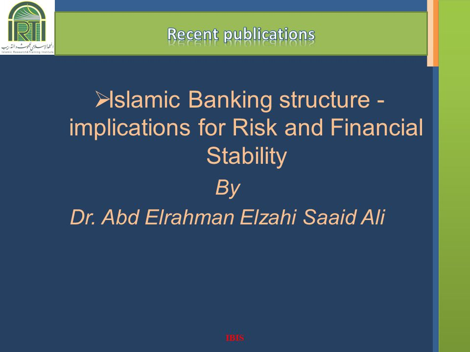 IBIS Islamic Banking structure - implications for Risk and Financial Stability By Dr.