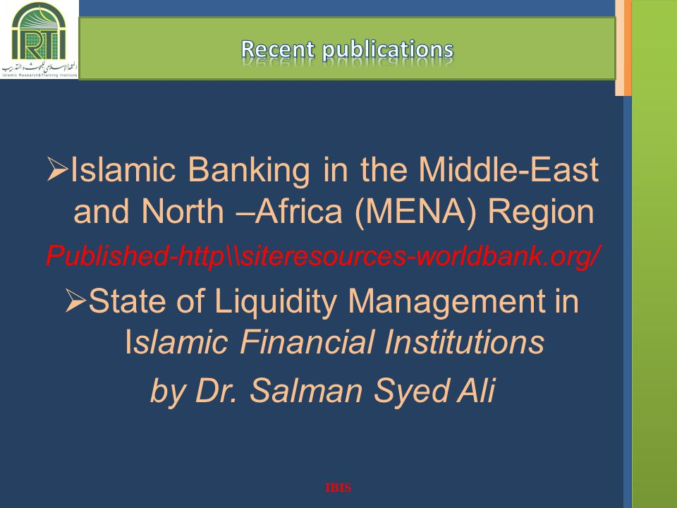 IBIS Islamic Banking in the Middle-East and North –Africa (MENA) Region Published-http\\siteresources-worldbank.org/ State of Liquidity Management in