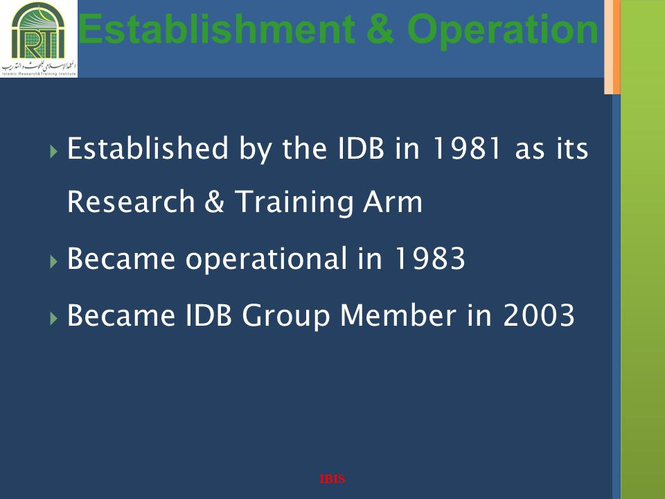 Established by the IDB in 1981 as its Research & Training Arm Became operational in 1983 Became IDB Group Member in 2003