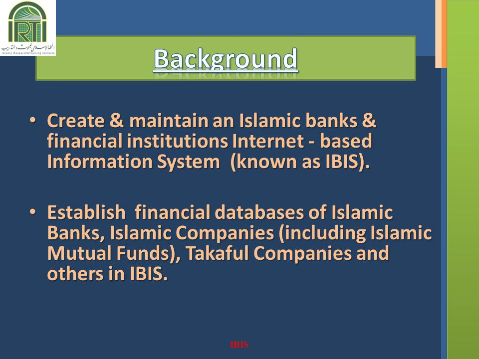 Create & maintain an Islamic banks & financial institutions Internet - based Information System (known as IBIS).