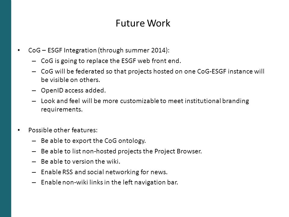 Future Work CoG – ESGF Integration (through summer 2014): – CoG is going to replace the ESGF web front end.