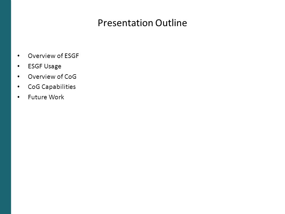 Presentation Outline Overview of ESGF ESGF Usage Overview of CoG CoG Capabilities Future Work