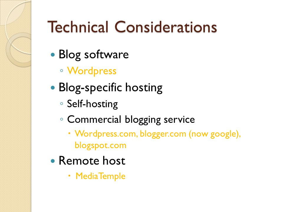 Technical Considerations Blog software Wordpress Blog-specific hosting Self-hosting Commercial blogging service Wordpress.com, blogger.com (now google