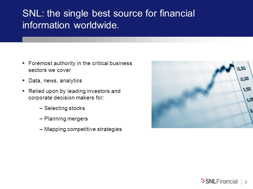 2 SNL: the single best source for financial information worldwide. Foremost authority in the critical business sectors we cover Data, news, analytics