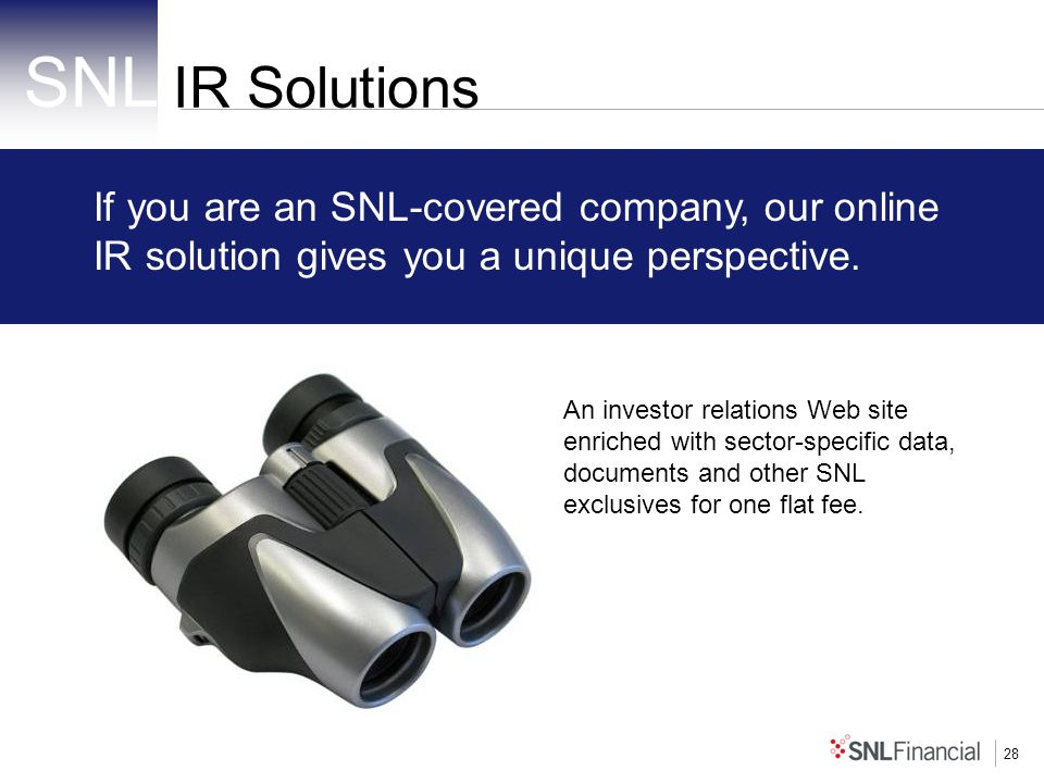 28 IR Solutions If you are an SNL-covered company, our online IR solution gives you a unique perspective.