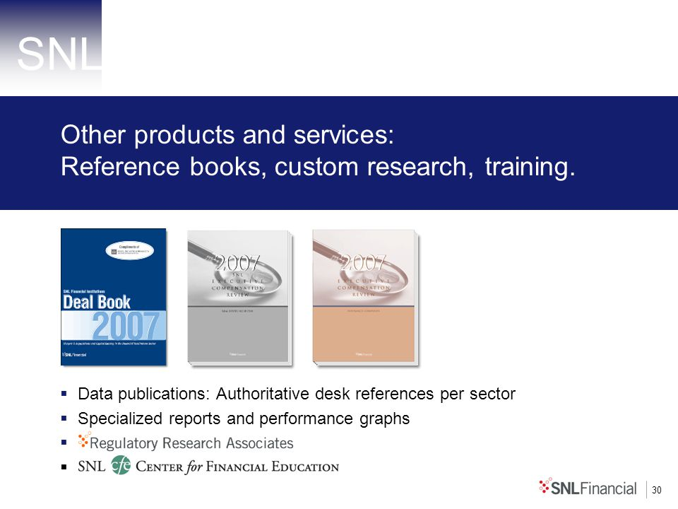 30 Other products and services: Reference books, custom research, training. Data publications: Authoritative desk references per sector Specialized re
