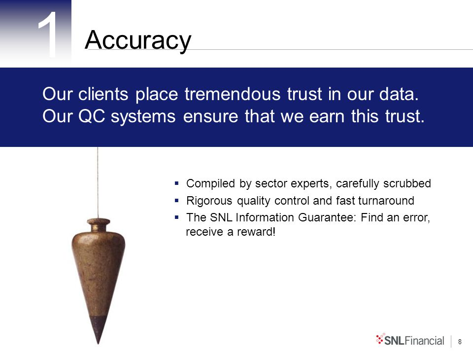 8 Accuracy 1 Our clients place tremendous trust in our data.