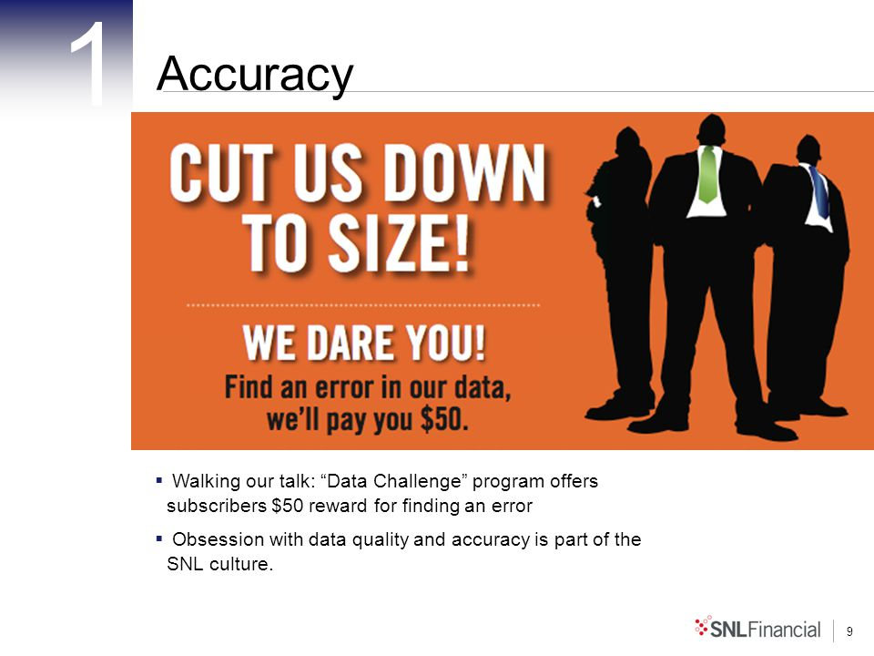 9 Accuracy 1 Walking our talk: Data Challenge program offers subscribers $50 reward for finding an error Obsession with data quality and accuracy is part of the SNL culture.