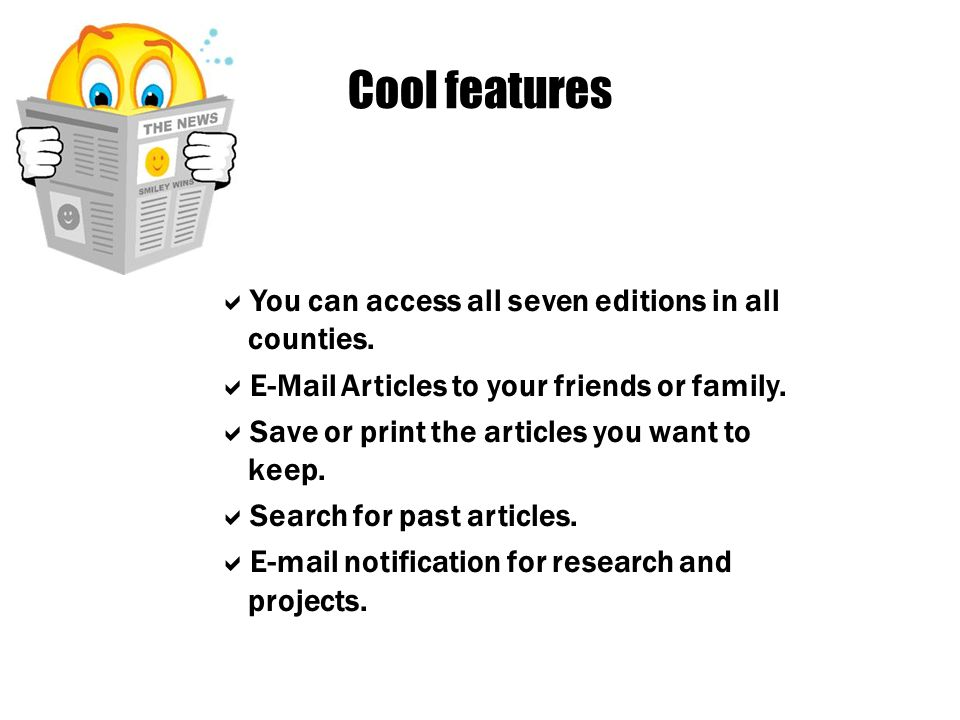 Cool features You can access all seven editions in all counties.