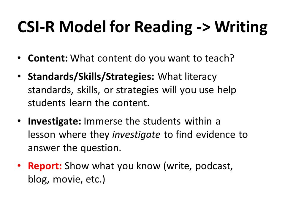 CSI-R Model for Reading -> Writing Content: What content do you want to teach.