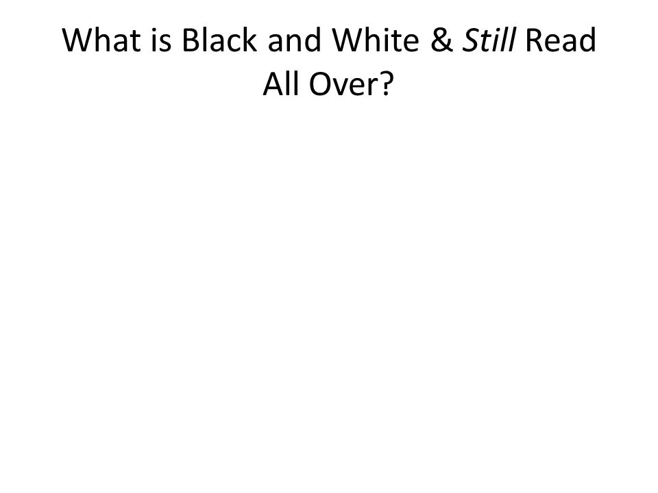 What is Black and White & Still Read All Over