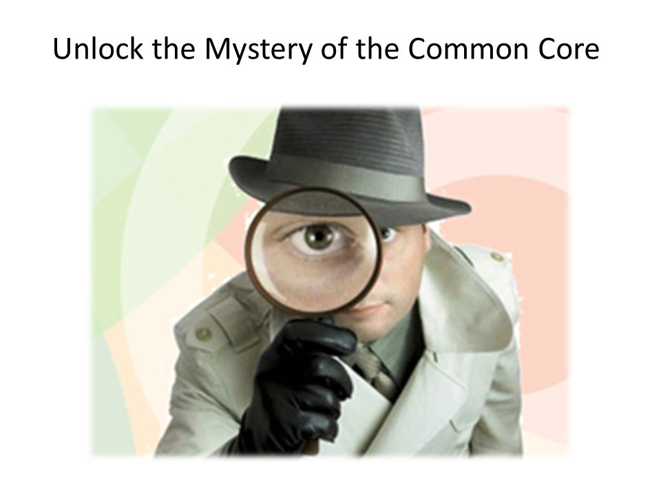 Unlock the Mystery of the Common Core