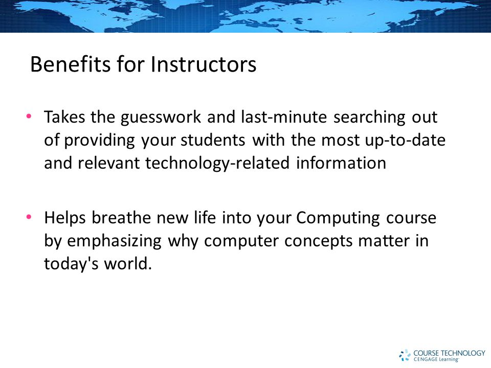 Benefits for Students Helps students get more out of your computing course by tying the concepts covered in class to current technology news from around the globe.