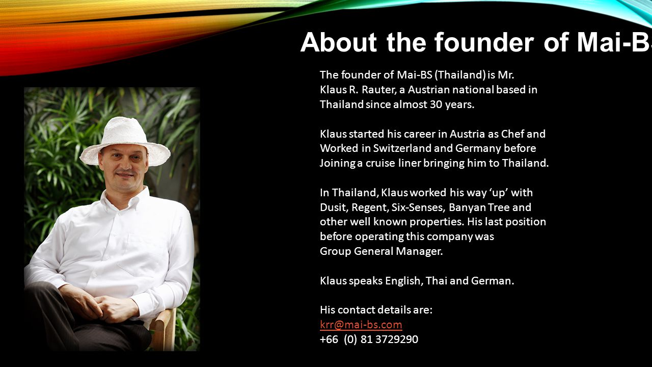 The founder of Mai-BS (Thailand) is Mr. Klaus R.