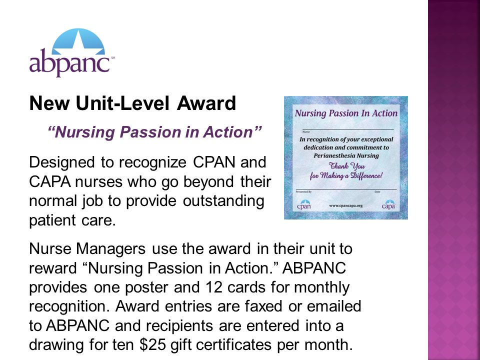 New Unit-Level Award Nursing Passion in Action Designed to recognize CPAN and CAPA nurses who go beyond their normal job to provide outstanding patient care.