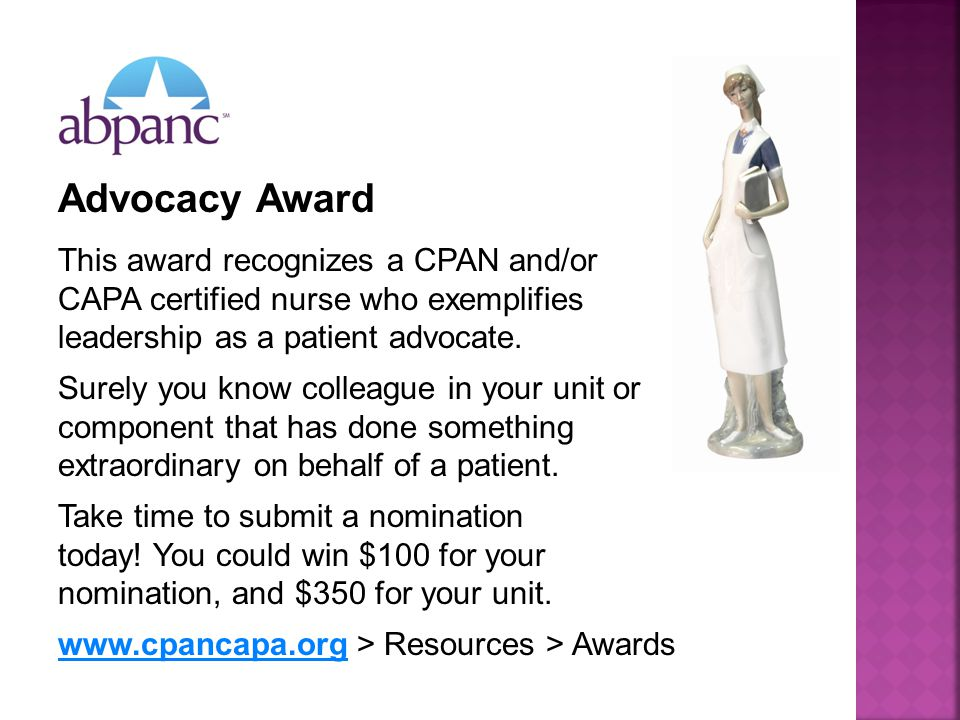 Advocacy Award This award recognizes a CPAN and/or CAPA certified nurse who exemplifies leadership as a patient advocate.