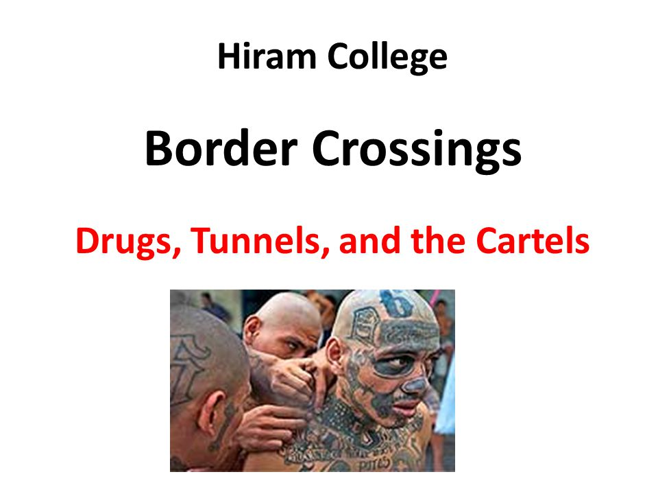 Hiram College Border Crossings Drugs, Tunnels, and the Cartels