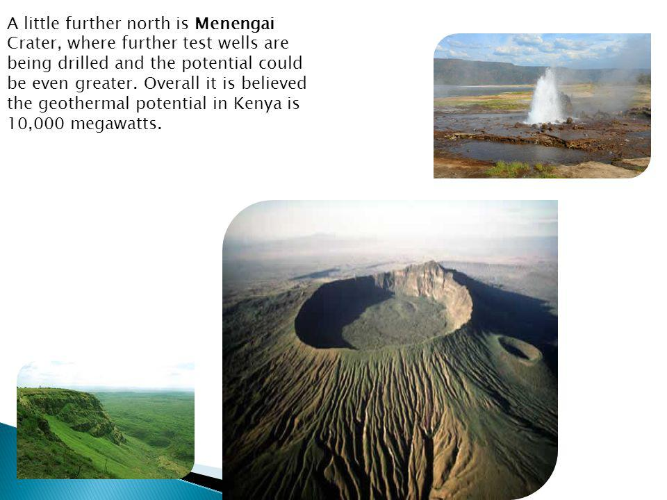 A little further north is Menengai Crater, where further test wells are being drilled and the potential could be even greater. Overall it is believed