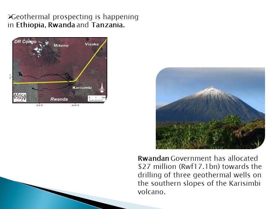 Geothermal prospecting is happening in Ethiopia, Rwanda and Tanzania.
