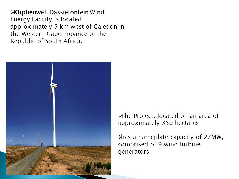 The Project, located on an area of approximately 350 hectares has a nameplate capacity of 27MW, comprised of 9 wind turbine generators Klipheuwel-Dassiefontein Wind Energy Facility is located approximately 5 km west of Caledon in the Western Cape Province of the Republic of South Africa.