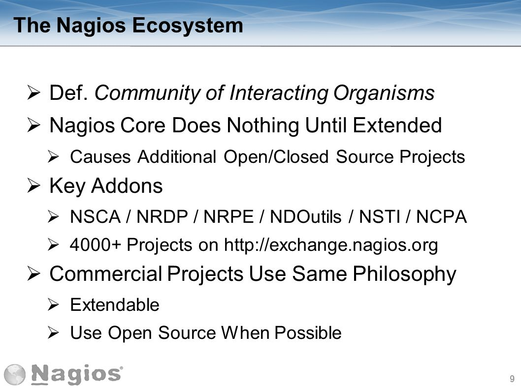 10 Nagios Challenges Guard The Code Protect Against Scope Creep This is where addons / plugins should be used Patch Review / Testing / Acceptance Process Protect The Brand / Trademark Project Begs to be Extended Changes to Core Could Affect 1000s of Addons Misconceptions: Nagios Enterprises Only Supports Paid Clients Free Version Could Disappear