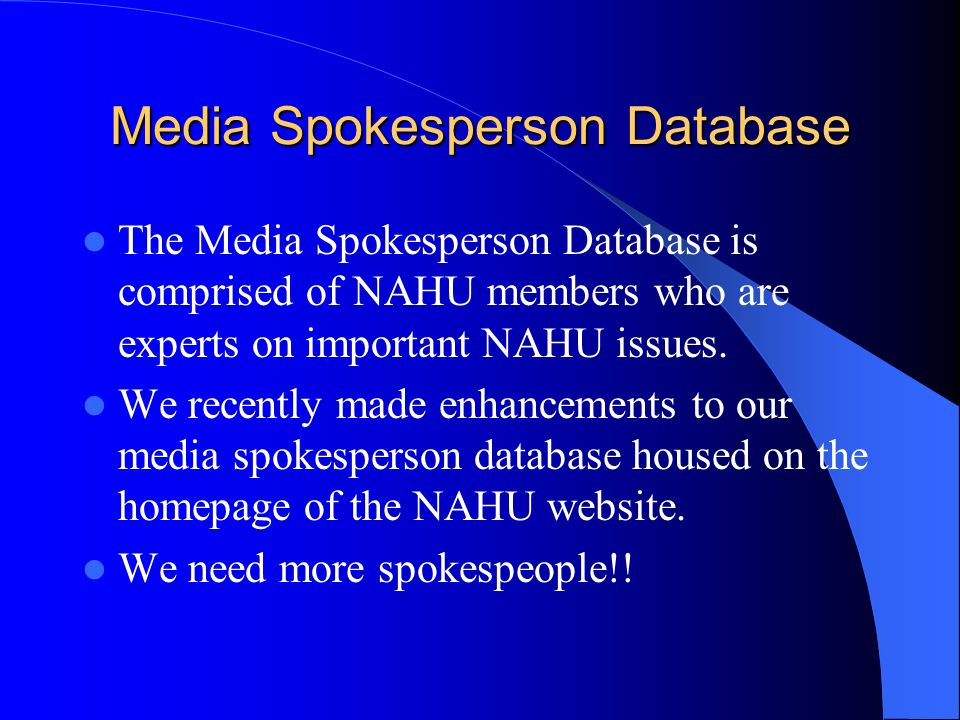 Media Spokesperson Database The Media Spokesperson Database is comprised of NAHU members who are experts on important NAHU issues. We recently made en