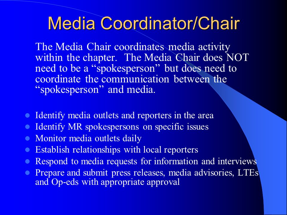 Media Coordinator/Chair The Media Chair coordinates media activity within the chapter. The Media Chair does NOT need to be a spokesperson but does nee