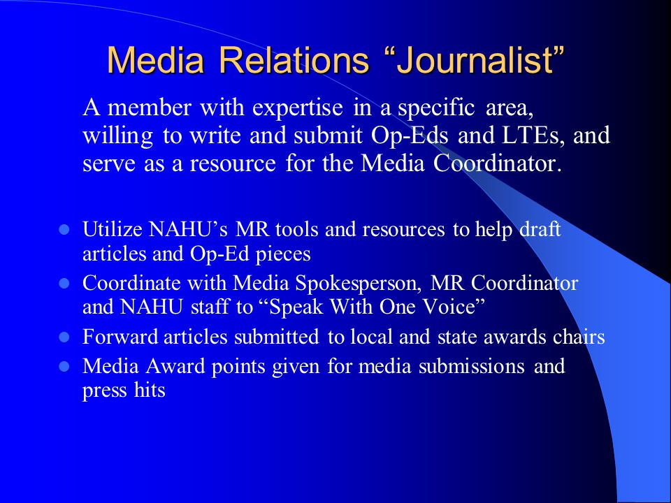 Media Relations Journalist A member with expertise in a specific area, willing to write and submit Op-Eds and LTEs, and serve as a resource for the Me