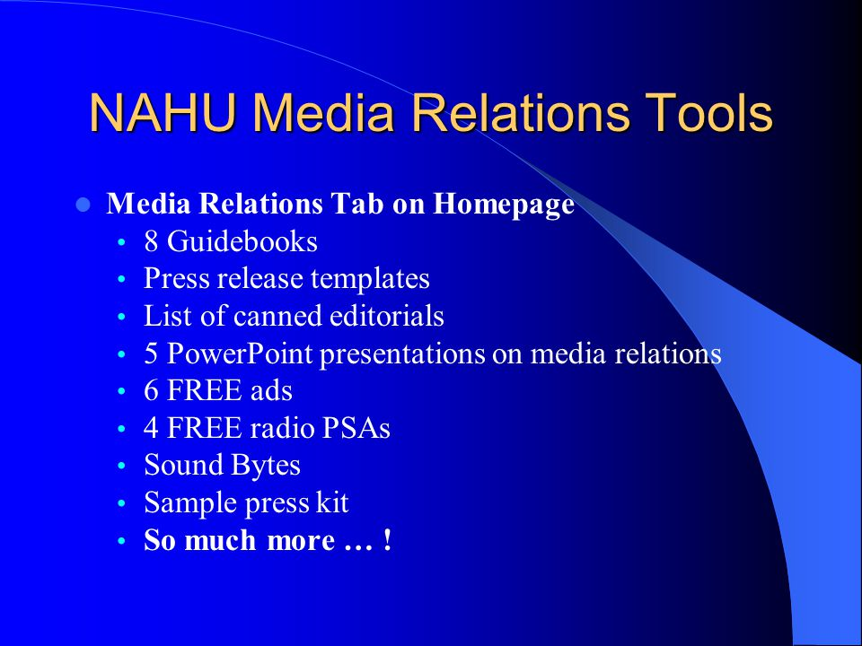 NAHU Media Relations Tools Media Relations Tab on Homepage 8 Guidebooks Press release templates List of canned editorials 5 PowerPoint presentations o