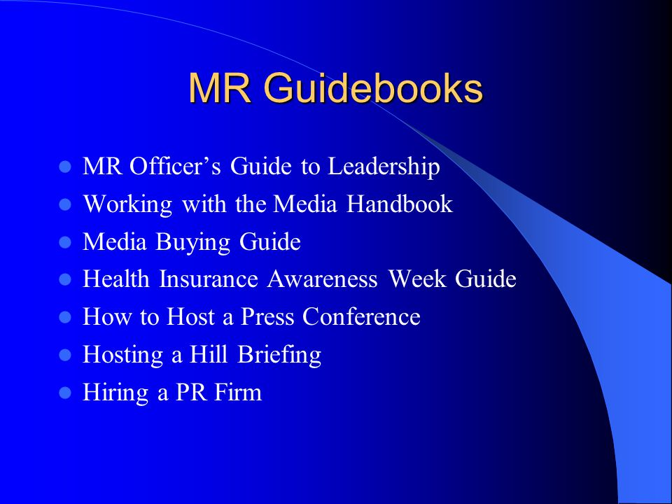 MR Guidebooks MR Officers Guide to Leadership Working with the Media Handbook Media Buying Guide Health Insurance Awareness Week Guide How to Host a P