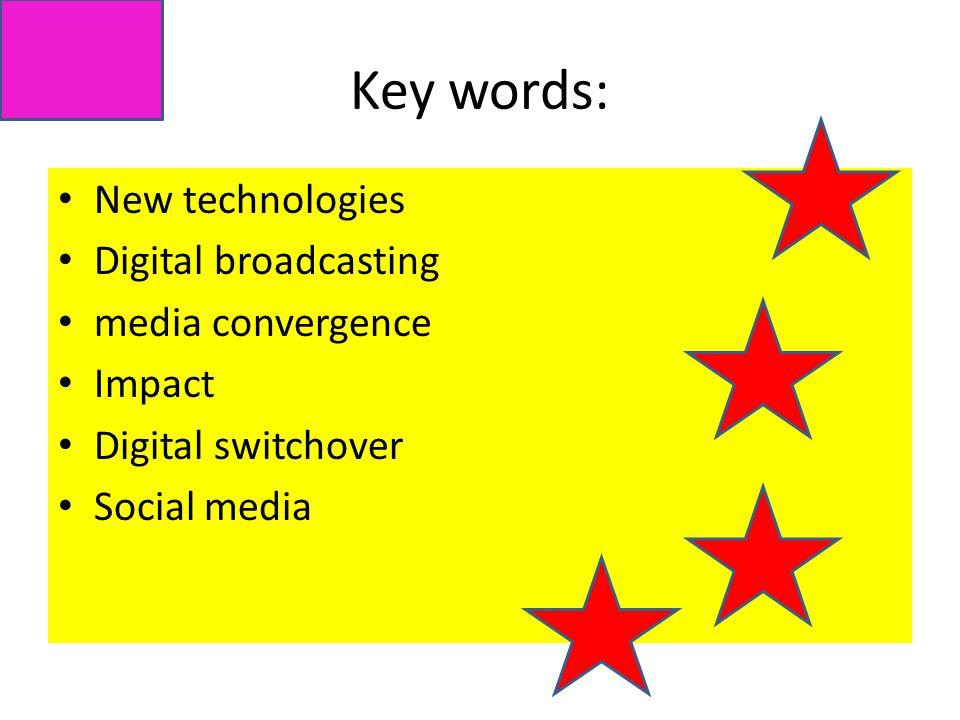 Key words: New technologies Digital broadcasting media convergence Impact Digital switchover Social media