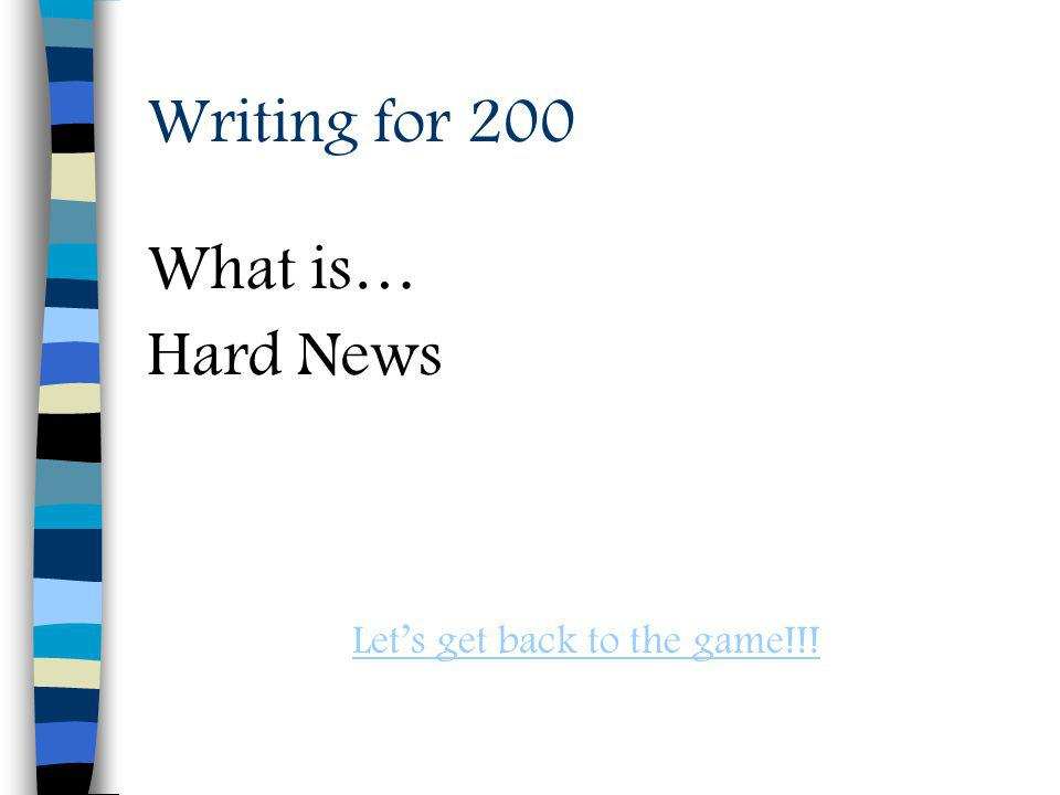 Writing for 200 What is… Hard News Lets get back to the game!!!
