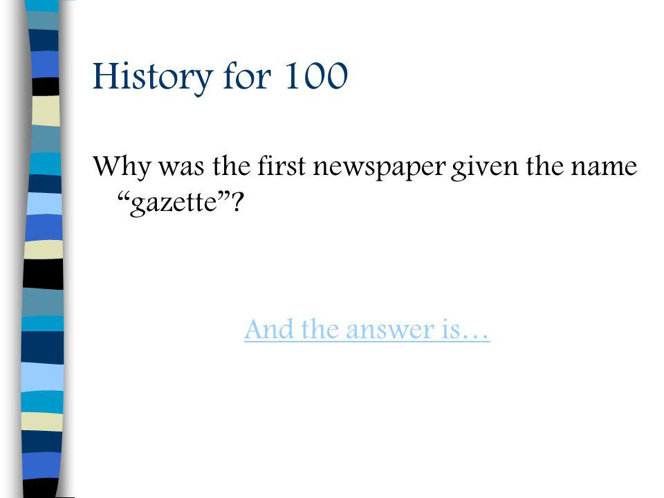 History for 100 Why was the first newspaper given the name gazette And the answer is…