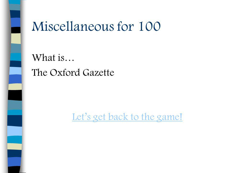 Miscellaneous for 100 What is… The Oxford Gazette Lets get back to the game!