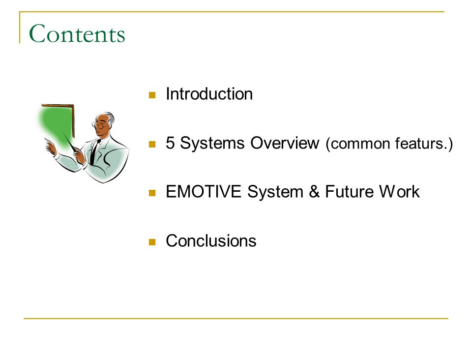 Contents Introduction 5 Systems Overview (common featurs.) EMOTIVE System & Future Work Conclusions