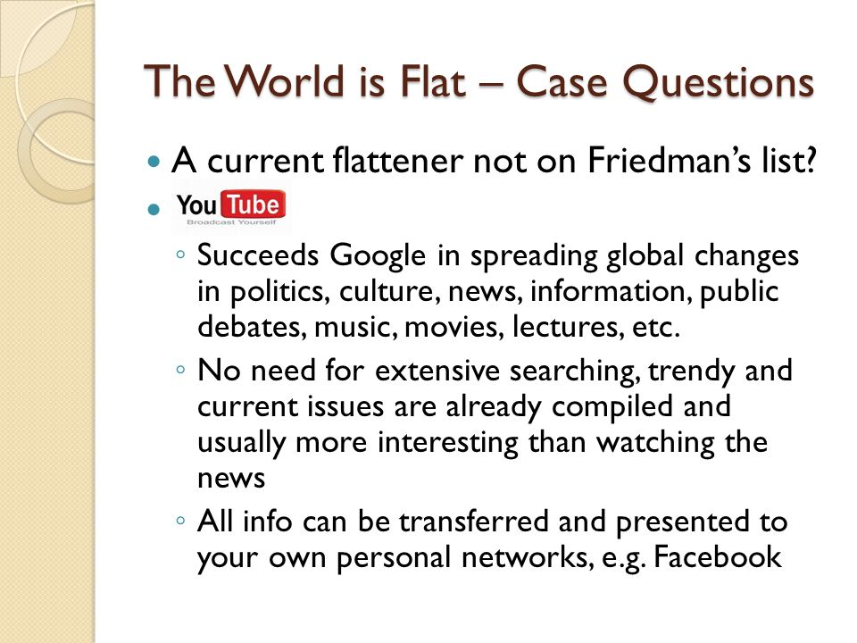 The World is Flat – Case Questions A current flattener not on Friedmans list? I Succeeds Google in spreading global changes in politics, culture, news