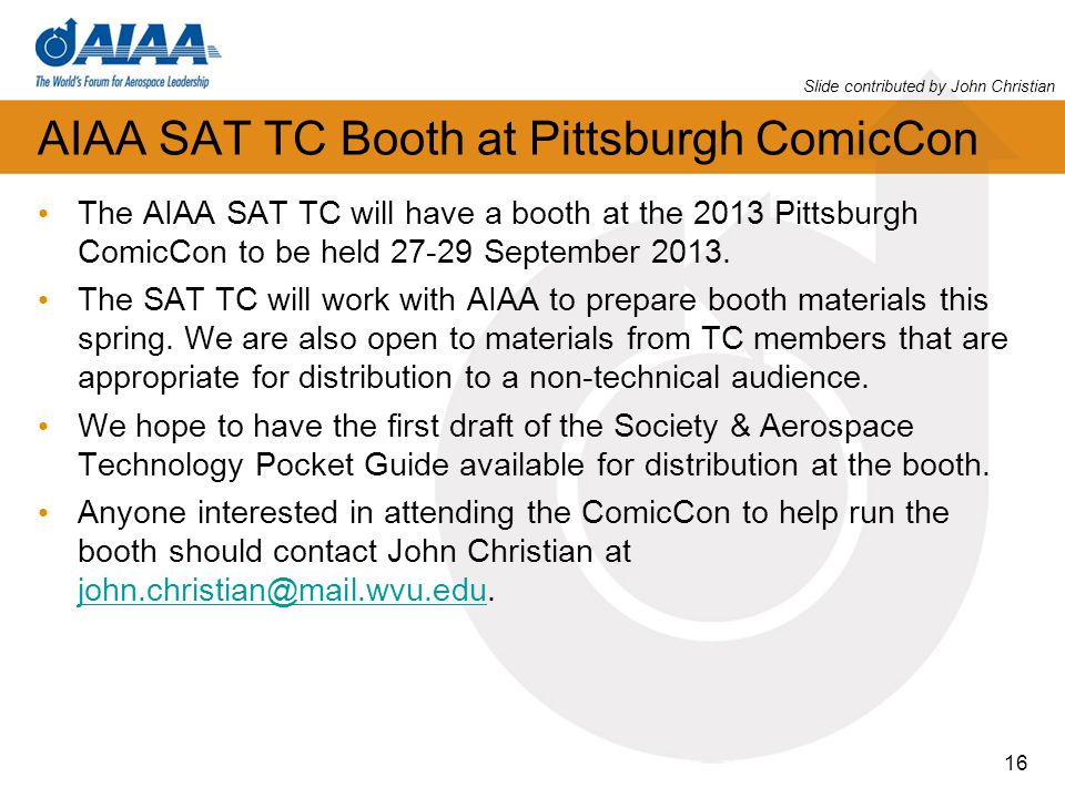 16 AIAA SAT TC Booth at Pittsburgh ComicCon The AIAA SAT TC will have a booth at the 2013 Pittsburgh ComicCon to be held 27-29 September 2013. The SAT