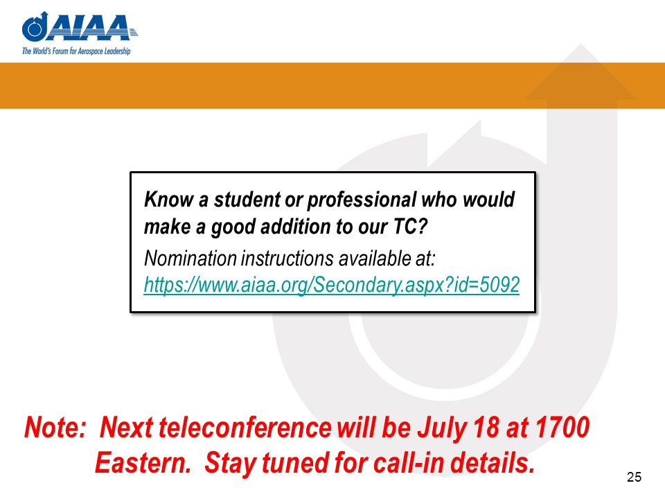 25 Know a student or professional who would make a good addition to our TC? Nomination instructions available at: https://www.aiaa.org/Secondary.aspx?