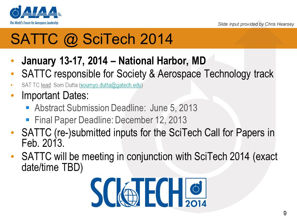 SATTC @ SciTech 2014 January 13-17, 2014 – National Harbor, MD SATTC responsible for Society & Aerospace Technology track SAT TC lead: Som Dutta (soum