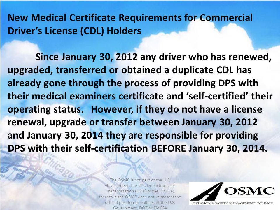New Medical Certificate Requirements for Commercial Drivers License (CDL) Holders Since January 30, 2012 any driver who has renewed, upgraded, transfe