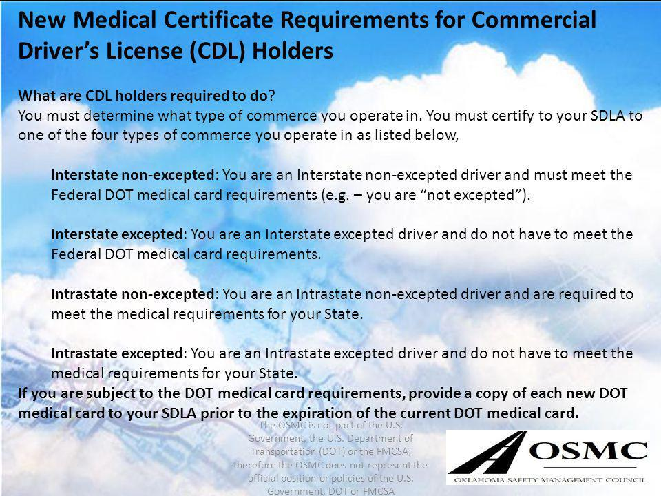 New Medical Certificate Requirements for Commercial Drivers License (CDL) Holders What are CDL holders required to do? You must determine what type of